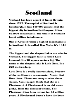 Scotland Scotland has been a part of Great Britain since 1707. The
