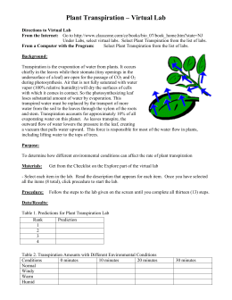 transpiration lab investigation In this lab we will: investigate the relationship among leaf surface area, number of stomata, and the rate of transpiration design and conduct an experiment to explore other factors, including different environmental variables, on the rate of transpiration.