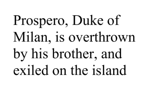 Prospero, Duke of Milan, is overthrown by his brother, and exiled on