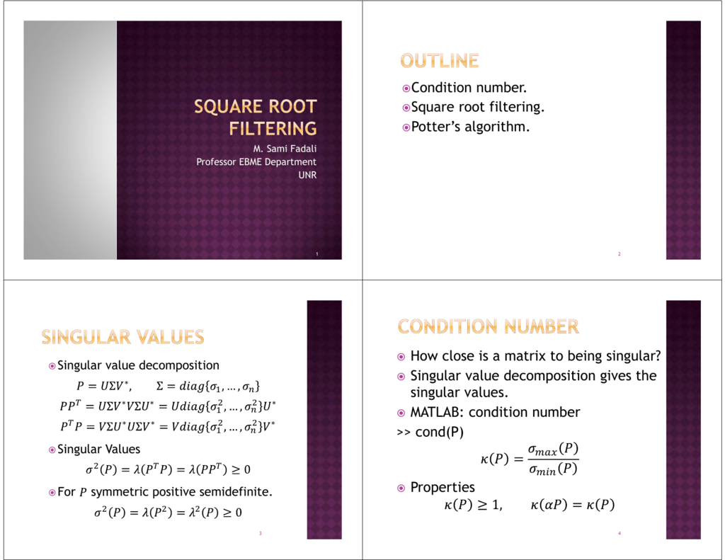 Condition number  ®Square root filtering  ®Potter`s algorithm