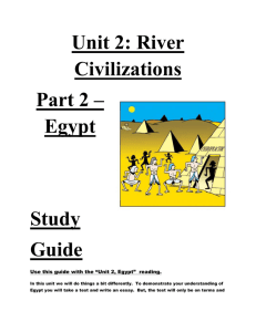 Unit 2: River Civilizations Part 2 – Egypt Study Guide Use this guide