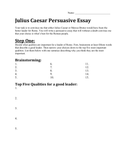 julius caesar what are the qualities of a good leader julius caesar persuasive essay your task is to convince me