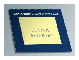 Goal Setting & Self Evaluation If It's To Be, It's Up To Me!