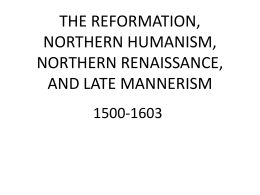 THE REFORMATION, NORTHERN HUMANISM, NORTHERN