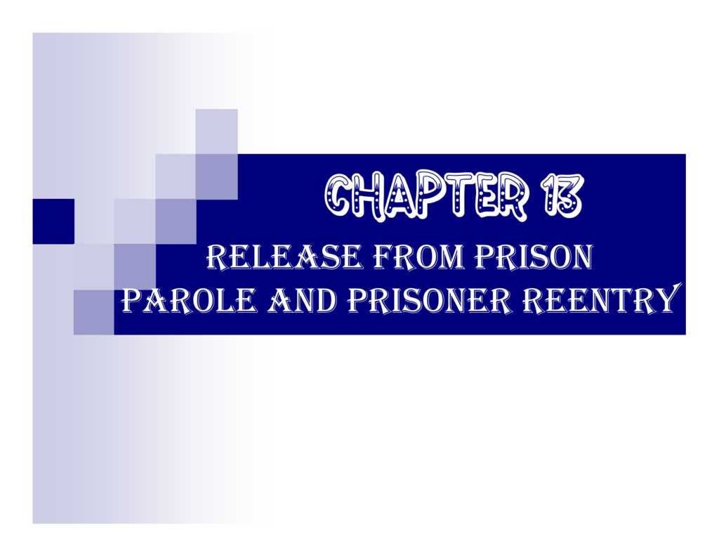 Chapter 13: Release from Prison, Parole, and Prisoner Reentry