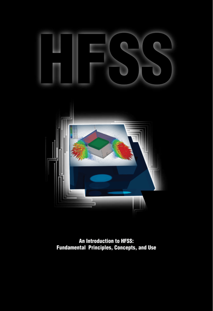 An Introduction to HFSS: Fundamental Principles, Concepts, and Use