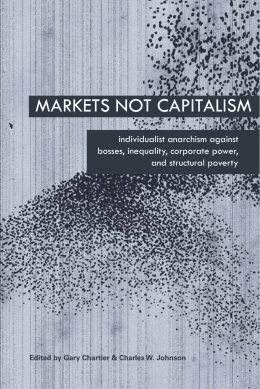Markets Not Capitalism - Rad Geek People's Daily