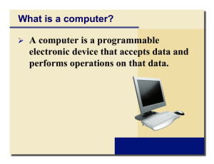 What is a computer? A computer is a programmable electronic