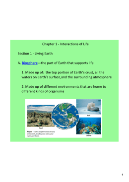 Chapter 1 ‐ Interactions of Life Section 1 ‐ Living Earth A. Biosphere