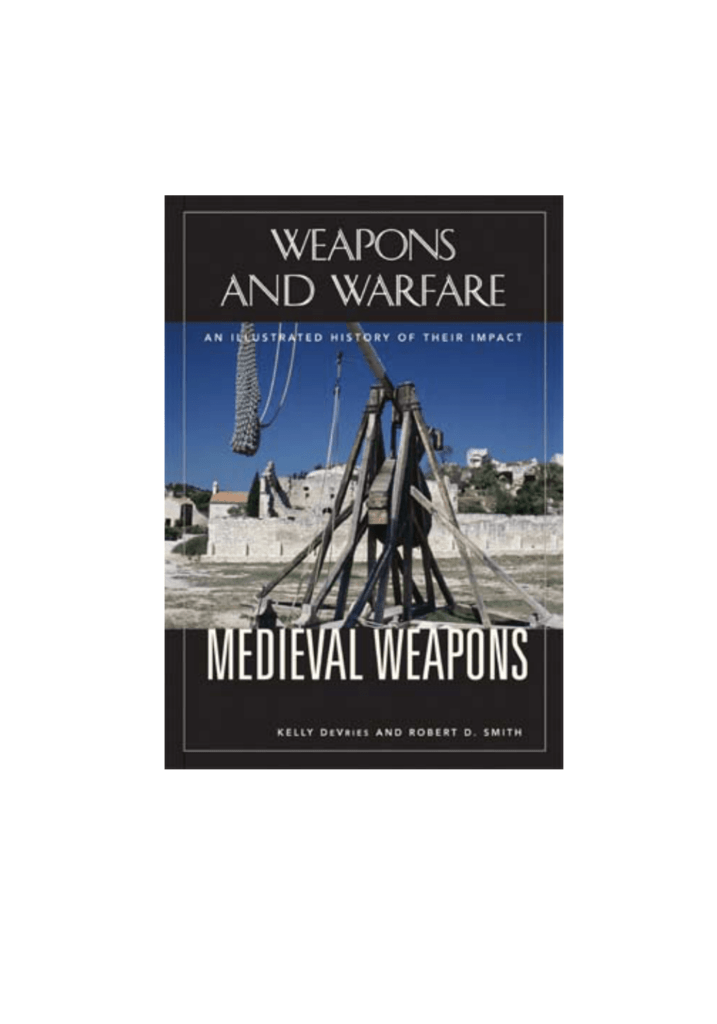 Medieval Weapons  An Illustrated History of Their Impact 4a8587d4ab3