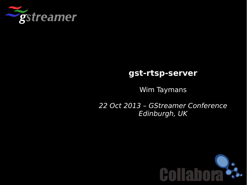 Wim Taymans - Latest GStreamer RTSP Server features