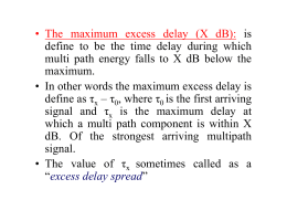• The maximum excess delay (X dB): is define to be the time delay