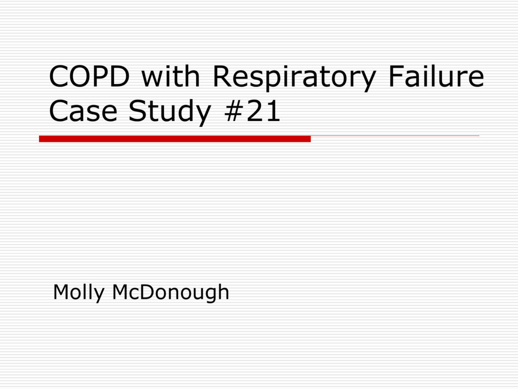 complete copd case studies Case studies - home health 3 of 9 case 5 even a patient with copd can safely take carefully titrated doses of opioids to relieve severe pain.