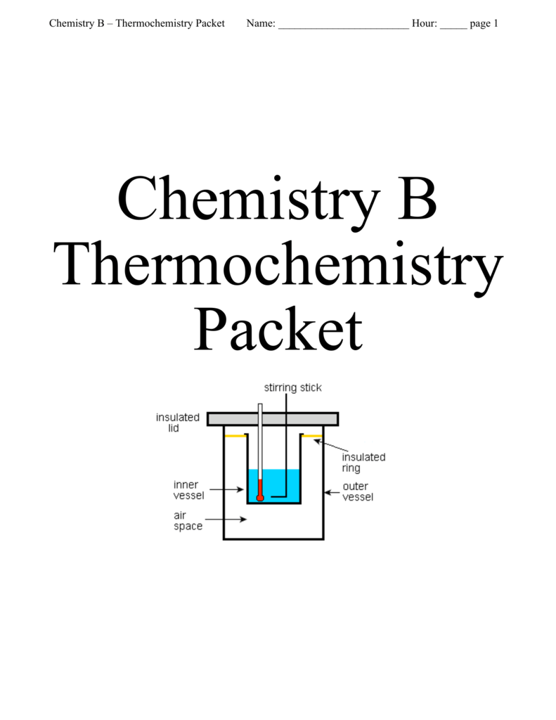 Chemistry B – Thermochemistry Packet Name: Hour: _____ page 1