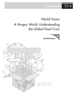 Economics 6 World Vision A Hungry World: Understanding the