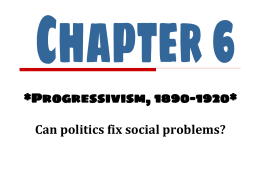 *Progressivism, 1890-1920* Can politics fix social problems?