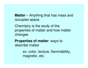 Matter – Anything that has mass and occupies space. Chemistry is
