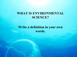 WHAT IS ENVIRONMENTAL SCIENCE? Write a definition in your