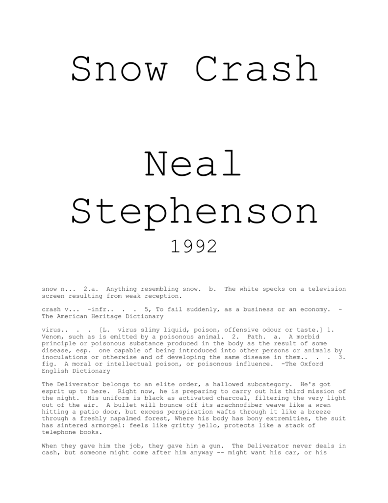 3fa5698c7ccc7 Snow Crash Neal Stephenson 1992 snow n... 2.a. Anything resembling snow.  screen resulting from weak reception. b. The white specks on a television  crash v.