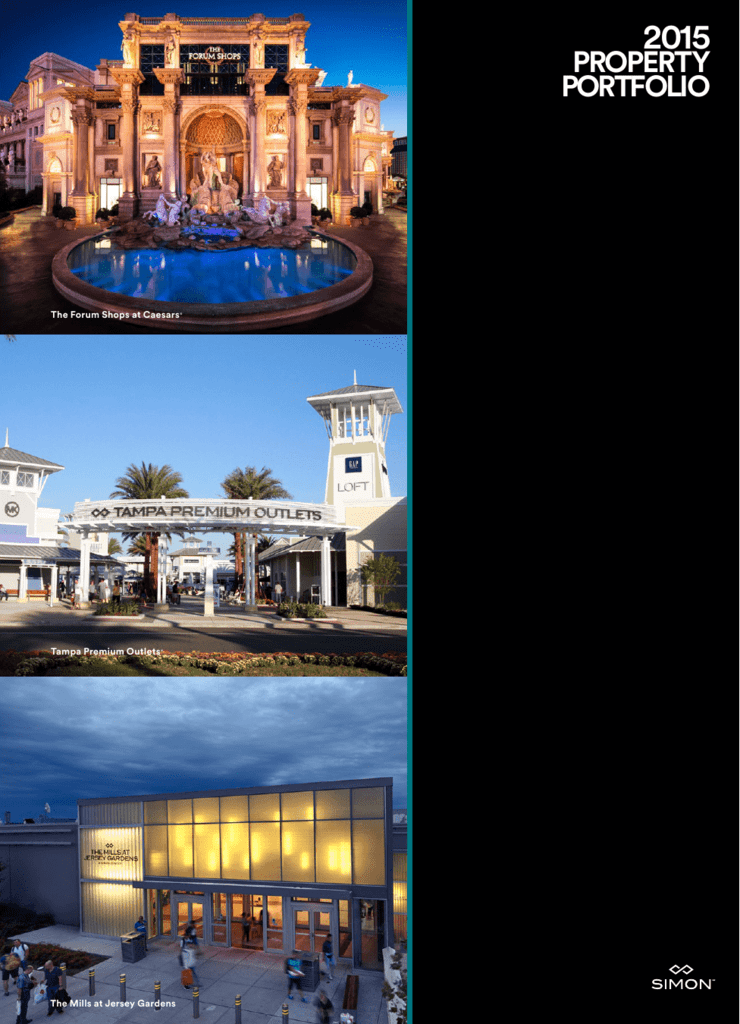 2aa586a0a 2015 PROPERTY PORTFOLIO The Forum Shops at Caesars Tampa Premium Outlets ®  The Mills at Jersey Gardens ® ABOUT SIMON Simon is a global leader in retail  real ...