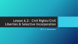 Civil Rights/Civil Liberties & Selective Incorporation