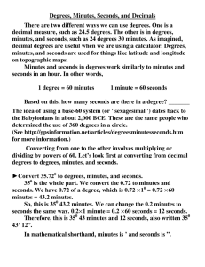 Degrees, Minutes, Seconds, and Decimals There are two different