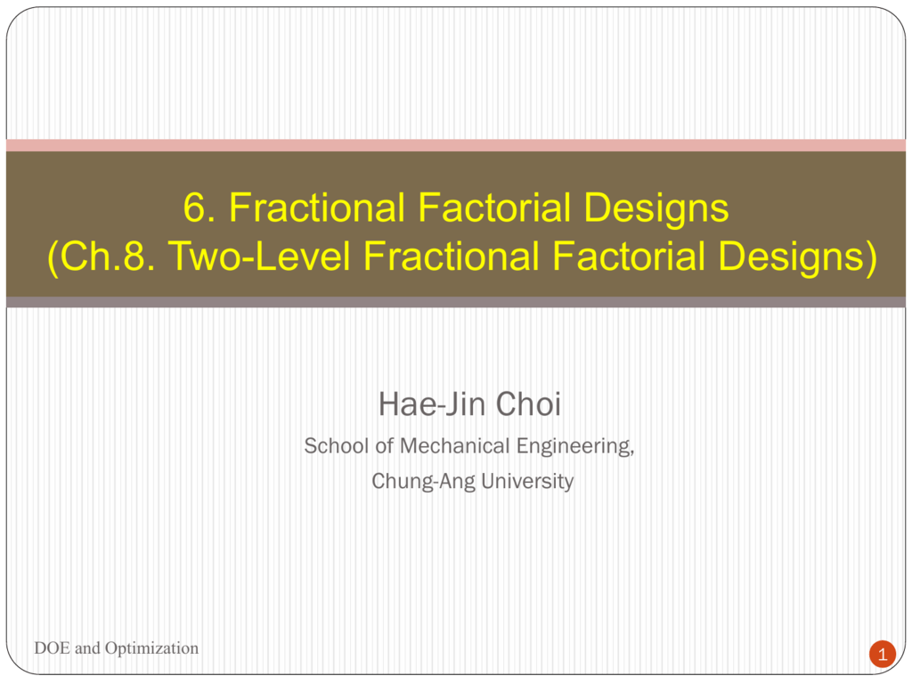 6  Fractional Factorial Designs (Ch 8  Two