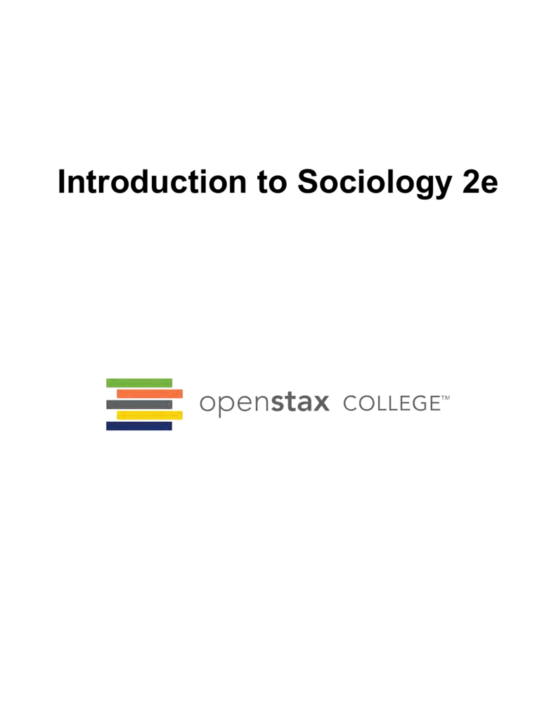 e9d94226d4 Introduction to Sociology 2e OpenStax College Rice University 6100 Main  Street MS-375 Houston, Texas 77005 To learn more about OpenStax College, ...