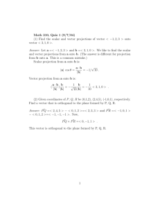 Math 210, Quiz 1 (9/7/04) (1) Find the scalar and vector projections