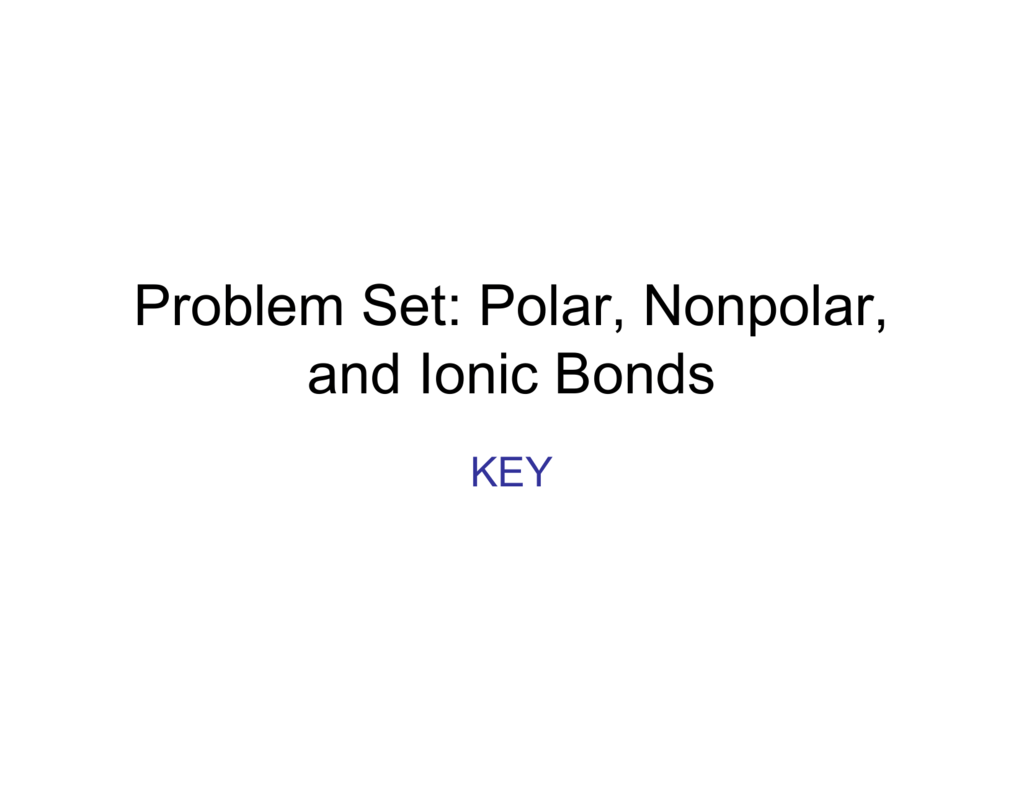 Problem Set Polar Nonpolar And Ionic Bonds