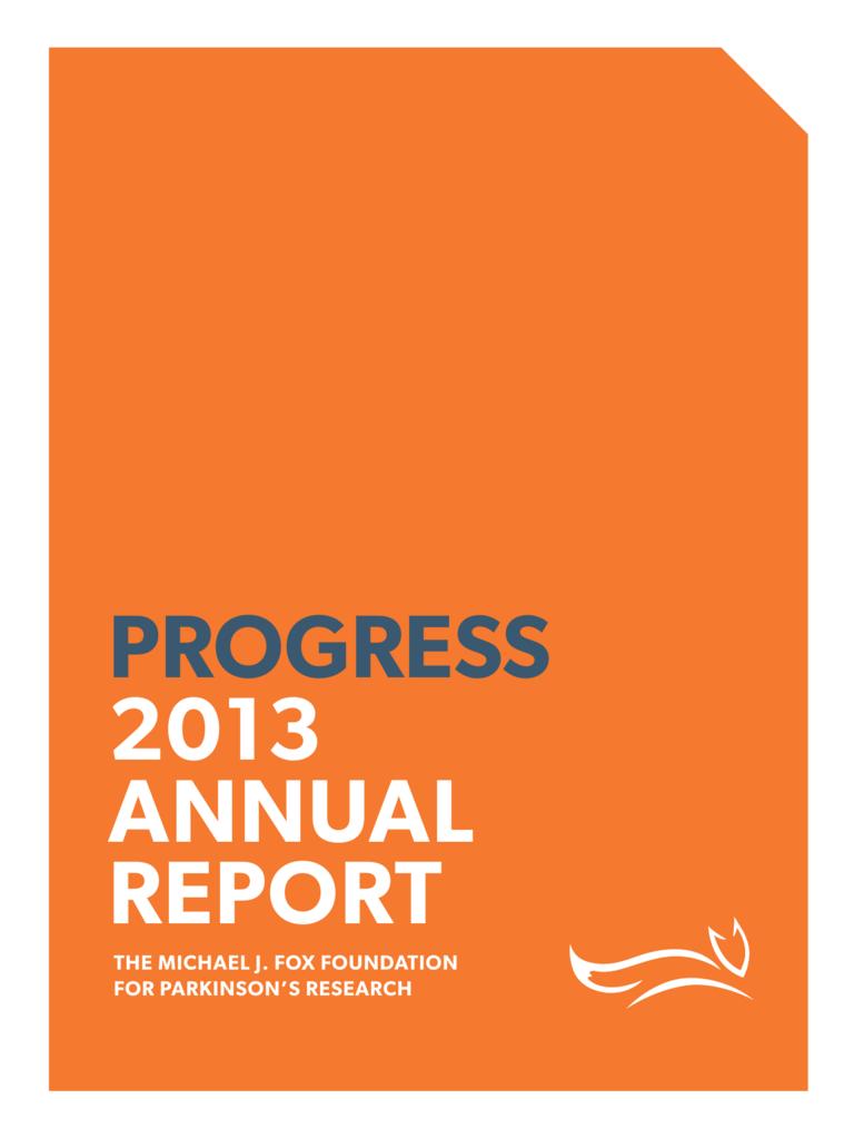 Progress 2013 AnnuAl rePort - The Michael J  Fox Foundation for