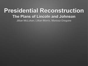 Presidential Reconstruction The Plans of Lincoln and Johnson