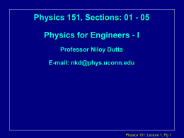 Physics 151, Sections: 01 - 05 Physics for Engineers