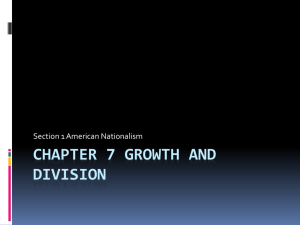Chapter 7 Growth and Division Section 1 American Nationalism