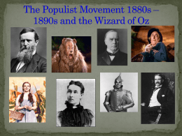 The Populist Movement 1880s * 1890s and the Wizard of Oz
