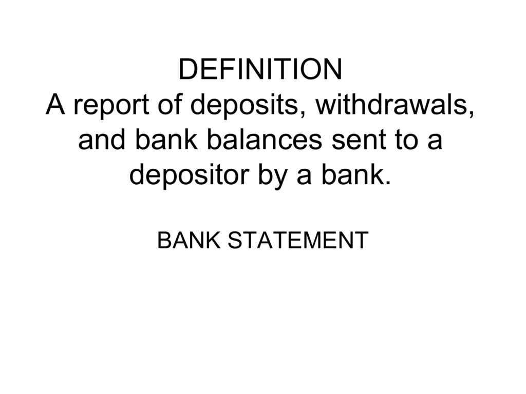 DEFINITION A report of deposits, withdrawals, and bank balances
