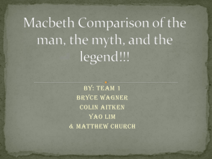 Macbeth Comparison of the man the myth and the legend!!!