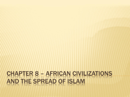 chaPTER 8 * AFRICAN CIVILIZATIONS AND THE SPREAD OF ISLAM