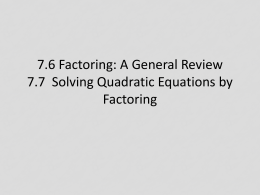 7.6 Factoring: A General Review 7.7 Solving Quadratic Equations by
