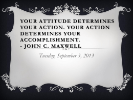 Your attitude determines your action. Your action determines your