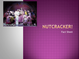 Nutcracker! Fact Sheet Power Point