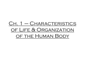 Ch. 1 * Characteristics of Life & Organization of the