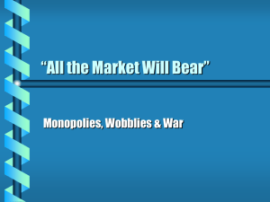 "the Market Will Bear"": Monopolies, Wobblies and War"