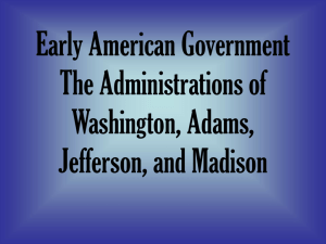 Early American Government The Administrations of