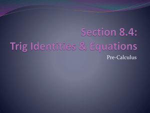 Section 8.4: Trig Identities & Equations