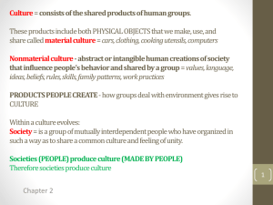 Culture = consists of the shared products of human groups. These