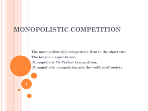MONOPOLISTIC COMPETITION The monopolistically competitive