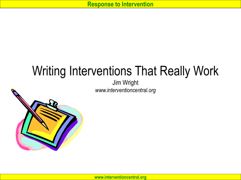 Rti Intvs Writing Intervention Central Tools for classroom intervention jim wright www.interventioncentral.org. studylib