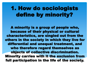 1. How do sociologists define by minority? A minority is a group of