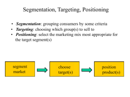 Segmentation, Targeting, Positioning • Segmentation: grouping
